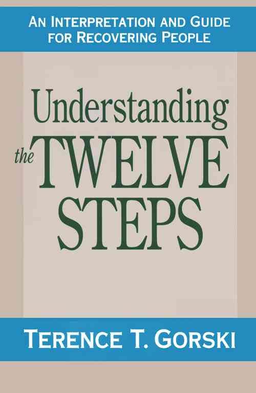 Understanding the Twelve Steps By Gorski, Terence T.
