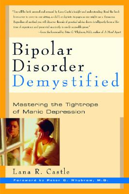 Bipolar Disorder Demystified By Castle, Lana R./ Chybrow, Peter C., M.D. (FRW)